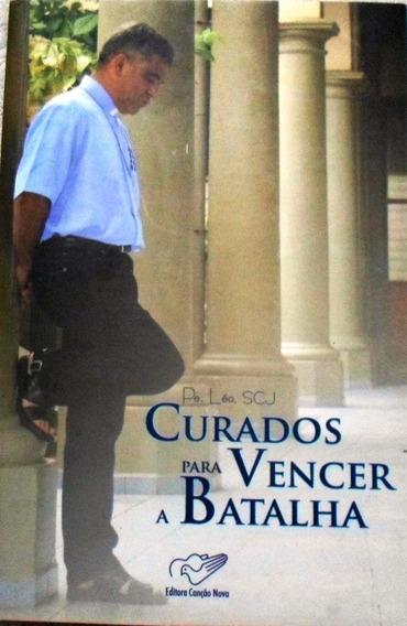 Livro Curados Para Vencer A Batalha Pe. Léo Super Barato