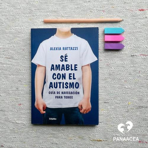 Imagen 1 de 3 de Se Amable Con El Autismo - Ed. Grijalbo - Alexia Rattazzi -