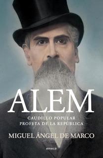 Alem. Caudillo Popular. Profeta De La República