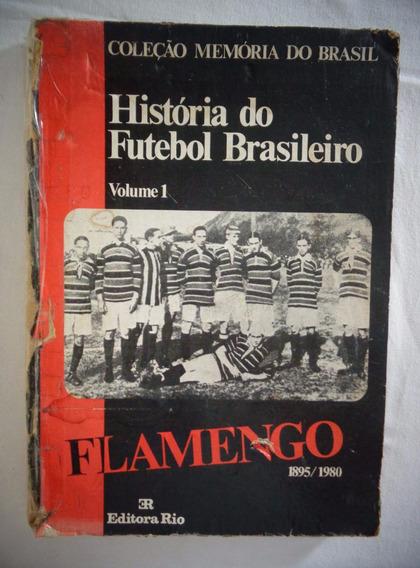 Livro História Do Futebol Brasileiro Flamengo 1885/1980*