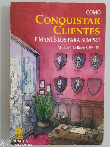 Livro Como Conquistar Clientes E Mantê-los P/ Sempre Leboeuf