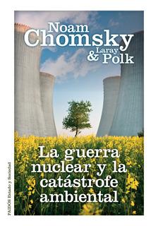 La Guerra Nuclear Y La Catástrofe Ambiental De Noam Chomsky