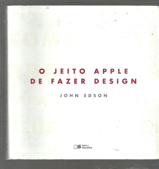 O Jeito Apple De Fazer Design - John Edson - Ed. Saraiva