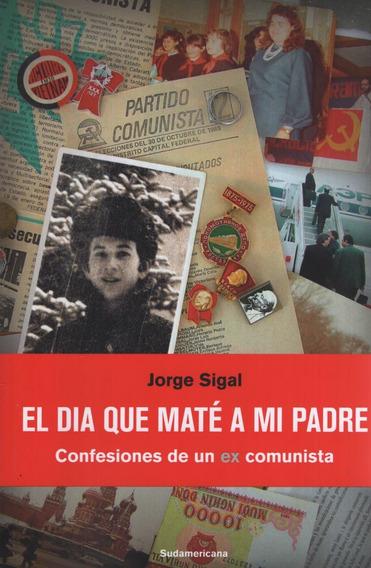 El Dia Que Mate A Mi Padre - Confesiones De Un Ex Comunista