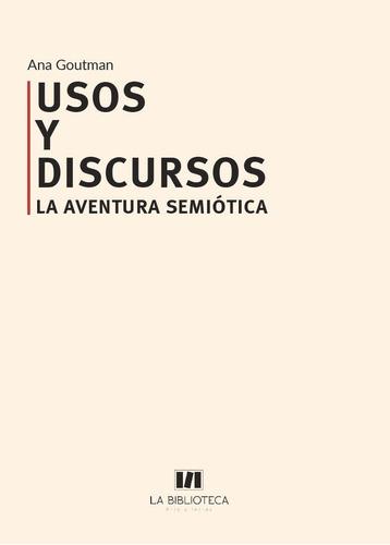 Usos Y Discursos. La Aventura Semiótica