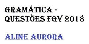 Gramática - Questões Fgv 2018 - Aline Aurora