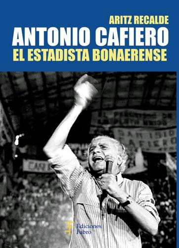 Imagen 1 de 1 de Antonio Cafiero. El Estadista Bonaerense - Ed Fabro