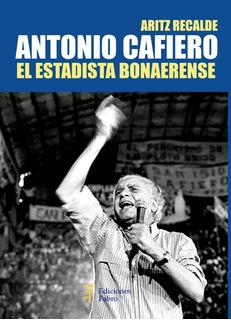 Antonio Cafiero. El Estadista Bonaerense - Ed Fabro