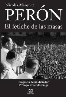 Perón El Fetiche De Las Masas - Nicolás Márquez