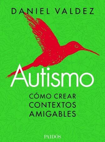 Autismo - Como Crear Contextos Amigables - Daniel Valdez