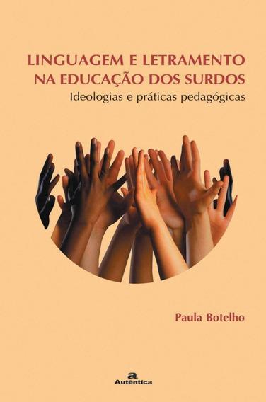 Linguagem E Letramento Na Educação Dos Surdos - Ideologias E