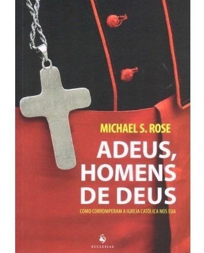 Adeus, Homens De Deus ( Michael S. Rose )
