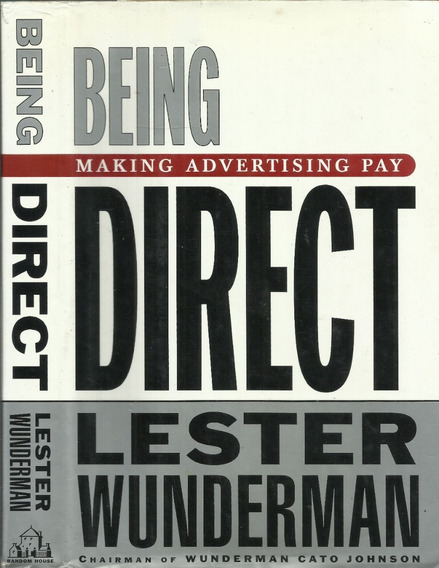 Being Direct Making Advertising Pay Lester Wunderman 1996