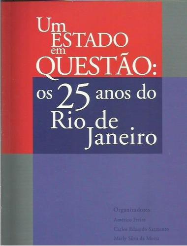 Um Estado Em Questão: Os 25 Anos Do Rio De Janeiro Américo F