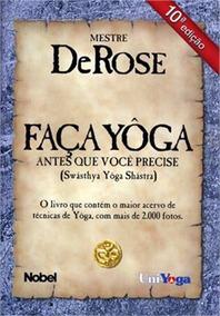 Livro - Faça Yôga Antes Que Você Precise - Mestre Derose