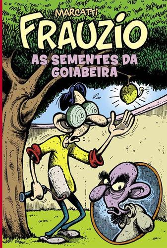 Frauzio : As Sementes Da Goiabeira Marcatti Quadrinhos Humor