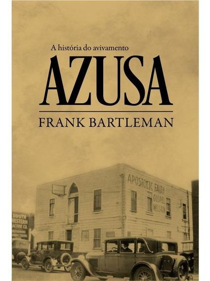 Livro Frank Bartleman - A História Do Avivamento Azusa
