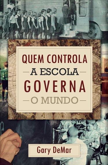 Livro Gary Demar - Quem Controla A Escola Governa O Mundo