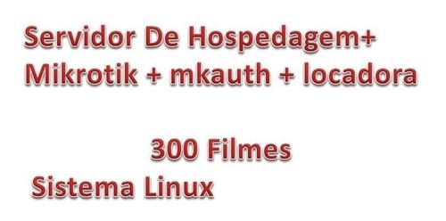 Imagem 1 de 6 de Servidor De Hospedagem+ Mikrotik+mkauth+locadora 300 Filmes