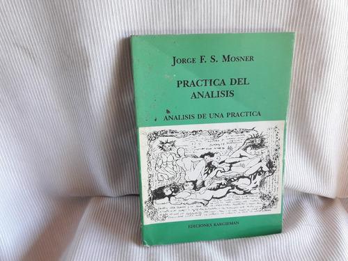 Imagen 1 de 4 de Practica Del Analisis Jorge F S Mosner Ed. Kargieman