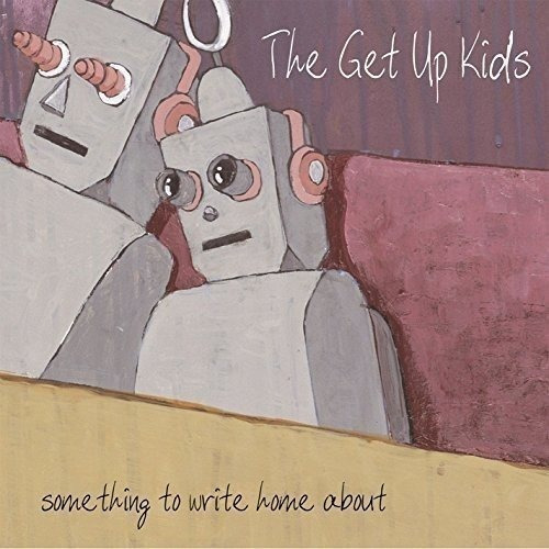 Get Up Kids Something To Write Home About (10th Anniversary)