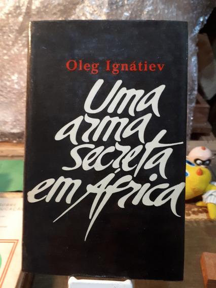 Livro Uma Arma Secreta Em África - Oleg Ignátiev Raro Antigo