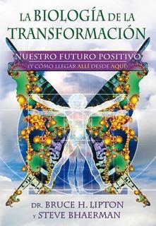 La Biología De La Transformación, Nuestro Futuro Positivo