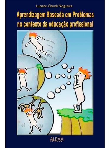 Imagem 1 de 1 de Aprendizagem Baseada Em Problemas No Contexto Da Educação