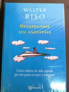Desapegarse Sin Anestesia Por Walter Riso