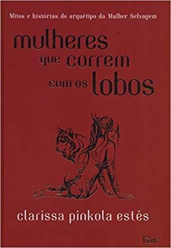 Livros Mulheres Que Correm Com Lobos Clarissa Pinkola Estés