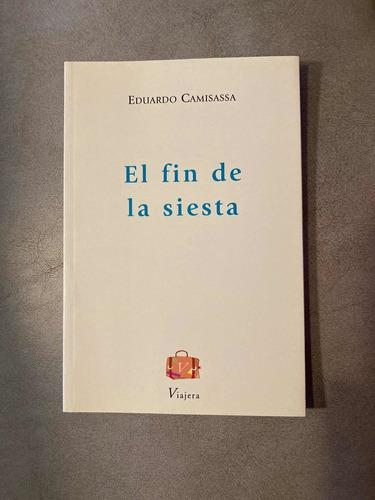 Imagen 1 de 3 de Libro El Fin De La Siesta Cuentos Eduardo Camisassa Viajera