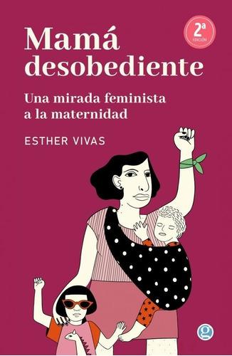Imagen 1 de 2 de Libro Mamá Desobediente - Esther Vivas