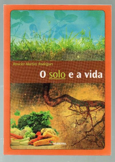 O Solo E A Vida - Rosicler Martins Rodrigues