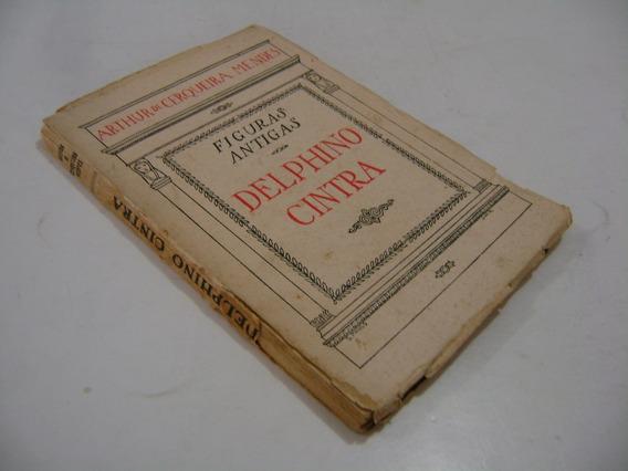 Livro - Delphino Cintra: Figuras Antigas - Raro 1921