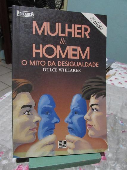 Livro: Mulher E Homem (o Mito Da Desigualdade)dulce Whitaker