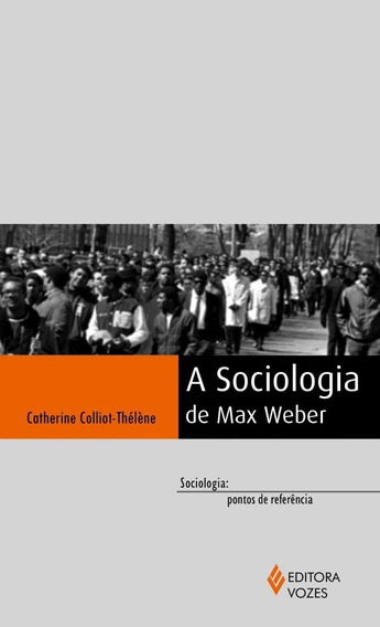 A Sociologia De Max Weber - Col. Sociologia - Pontos De Refe