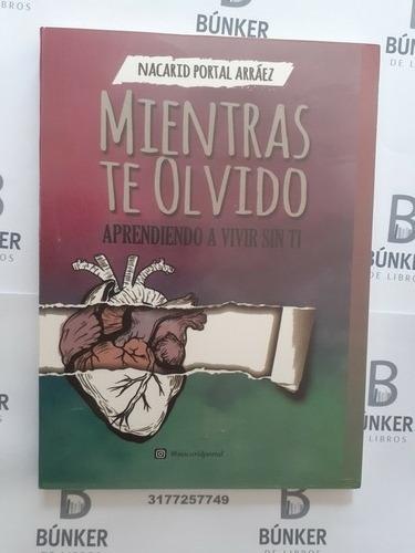 Libro Mientras Te Olvidó Aprendiendo A Vivir Sin Ti Nuevo.