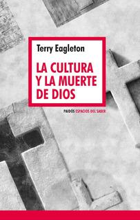 La Cultura Y La Muerte De Dios De Terry Eagleton - Paidós