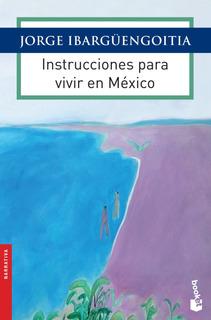 Instrucciones Para Vivir En México De Jorge Ibargüengoitia