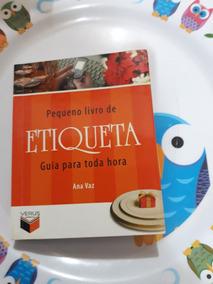 Pequeno Livro De Etiqueta Guia Para Toda Hora - Ana Vaz