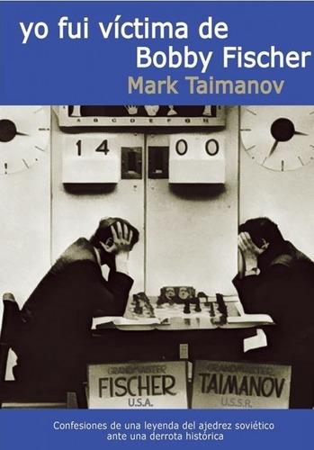 Yo Fui Victima De Bobby Fischer - Ajedrez De Mark Taimanov