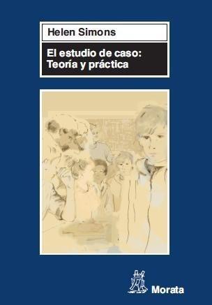 El Estudio De Caso Teoría Y Practica, Helen Simons, Morata