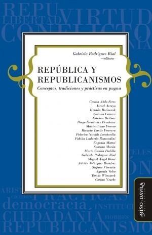 República Y Republicanismos. Conceptos, Tradiciones...