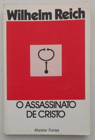 O Assassinato De Cristo - Wilhelm Reich