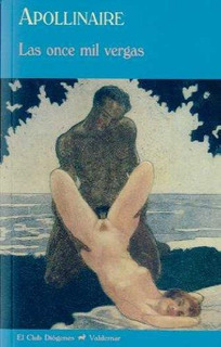 Las Once Mil Vergas, Guillaume Apollinaire, Ed. Valdemar