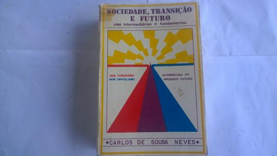 Livro - Sociedade, Transição E Futuro - Carlos De Sousa Neve