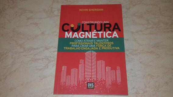 Livro Construindo Uma Cultura Magnética Kevin Sheridan