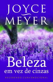 Livro Beleza Em Vez De Cinzas / Joyce Meyer