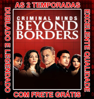 Serie Criminal Minds Beyond Borders ( 1ª E 2ª Temporadas )
