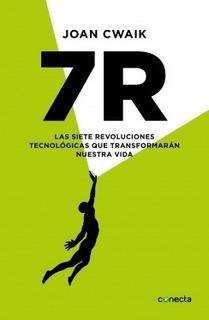 7 R - Las Siete Revoluciones Tecnologicas Que Transformaran